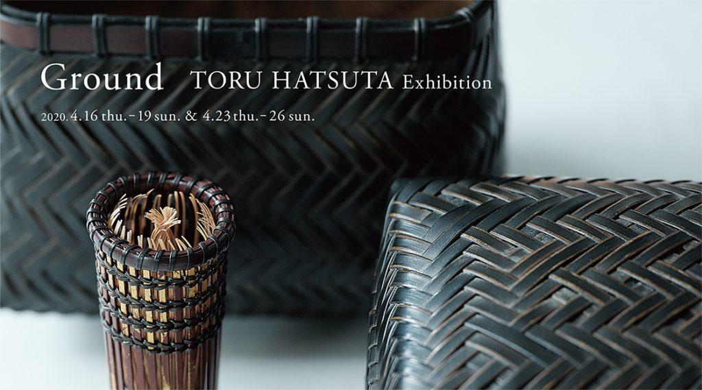 Ground TORU HATSUTA Exhibition