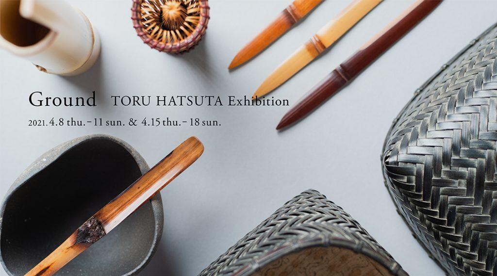 Ground – TORU HATSUTA Exhibition